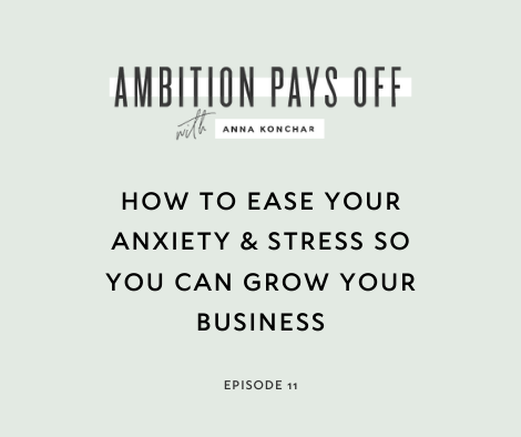 11. How to ease your anxiety & stress so you can grow your business