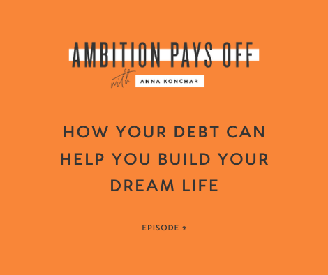 How Your Debt Can Help You Build Your Dream Life