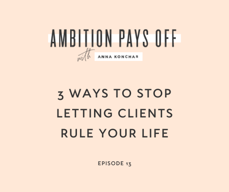 3 Ways to Stop Letting Clients Rule Your Life