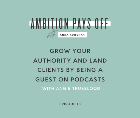 Grow your authority and land clients by being a guest on podcasts with Angie Trueblood