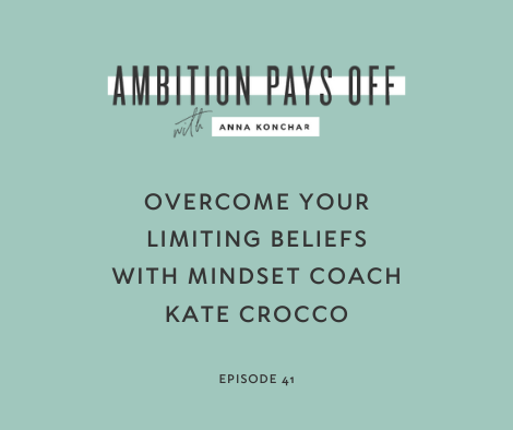 Overcome Your Limiting Beliefs With Mindset Coach Kate Crocco